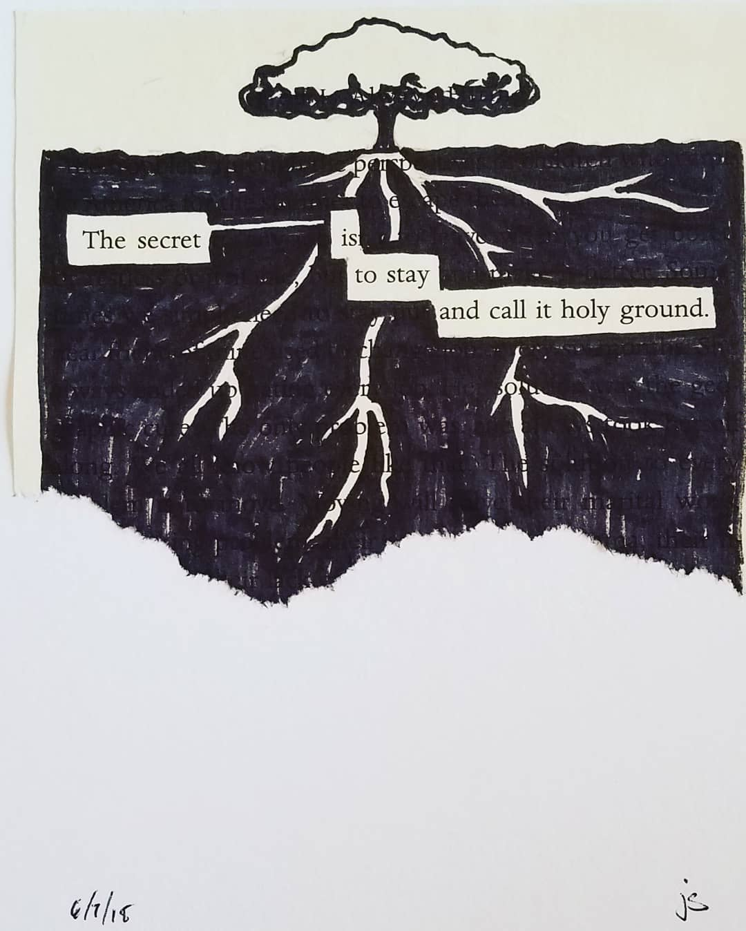 blackout poem; the secret is to stay and call it holy ground.