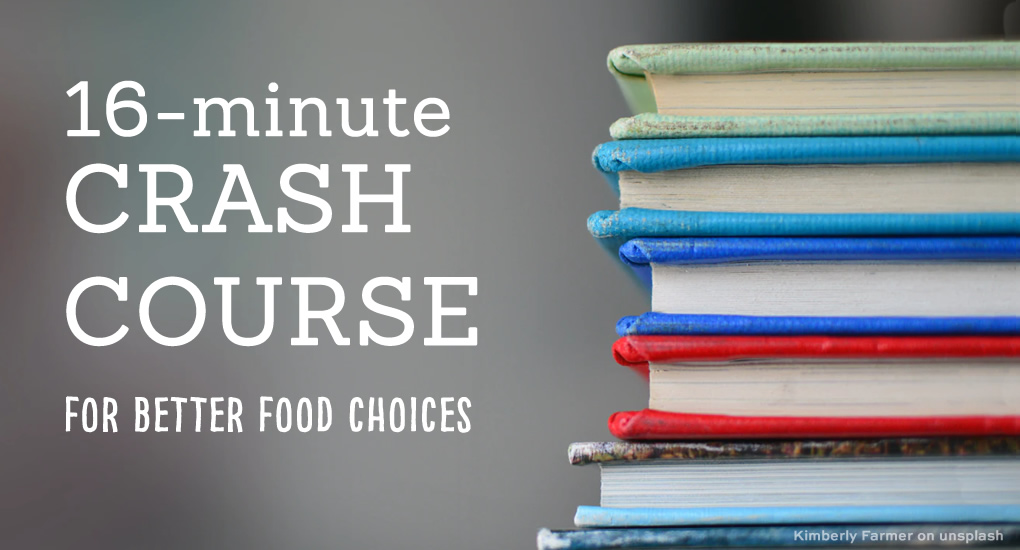16 minute crash course for making better food choices